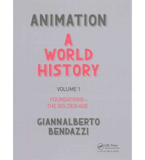 Animation : A World History: Foundations - The Golden Age (Vol 1) (Paperback) (Giannalberto Bendazzi) - image 1 of 1