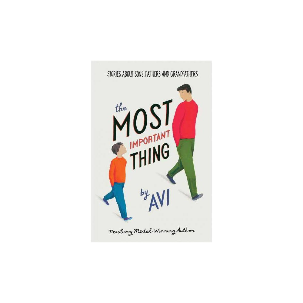 Most Important Thing : Stories About Sons, Fathers, and Grandfathers - Reprint by Avi (Paperback)