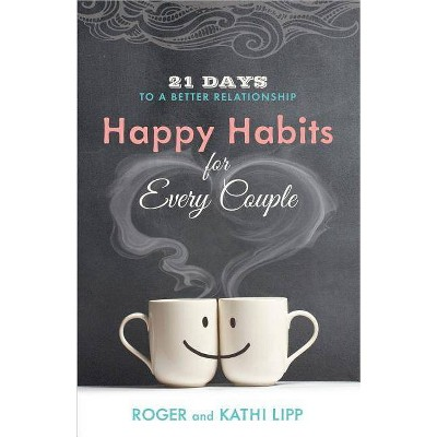 Happy Habits for Every Couple - by Kathi Lipp & Roger Lipp (Paperback)