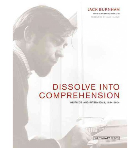 Dissolve into Comprehension : Writings and Interviews, 1964-2004 (Hardcover) (Jack Burnham) - image 1 of 1
