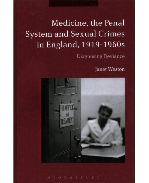 Medicine, the Penal System and Sexual Crimes in England, 1919-1960s : Diagnosing Deviance -  (Hardcover) - image 1 of 1