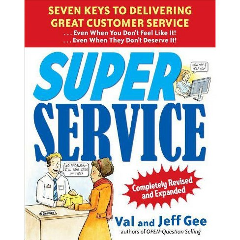Super Service: Seven Keys to Delivering Great Customer Service...Even When You Don't Feel Like - image 1 of 1