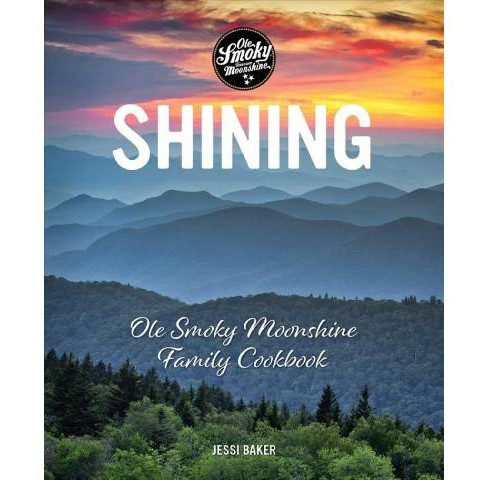 Shining : Ole Smoky Moonshine Family Cookbook -  by Jessi Baker (Hardcover) - image 1 of 1