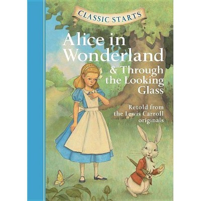 Classic Starts(r) Alice in Wonderland & Through the Looking-Glass - by  Lewis Carroll (Hardcover)
