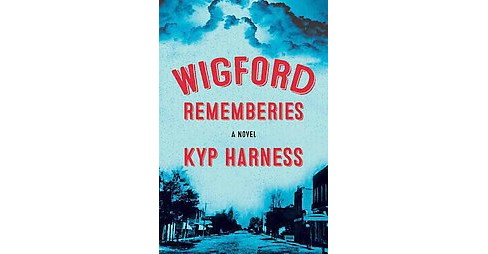 Wigford Rememberies -  by Kyp Harness (Paperback) - image 1 of 1