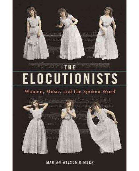 Elocutionists : Women, Music, and the Spoken Word (Paperback) (Marian Wilson Kimber) - image 1 of 1