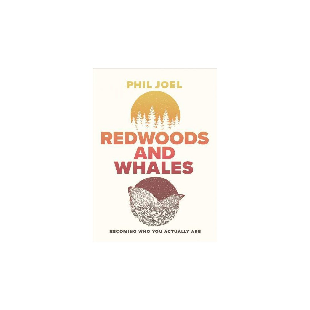 Redwoods and Whales : Becoming Who You Actually Are - by Phil Joel (Paperback)