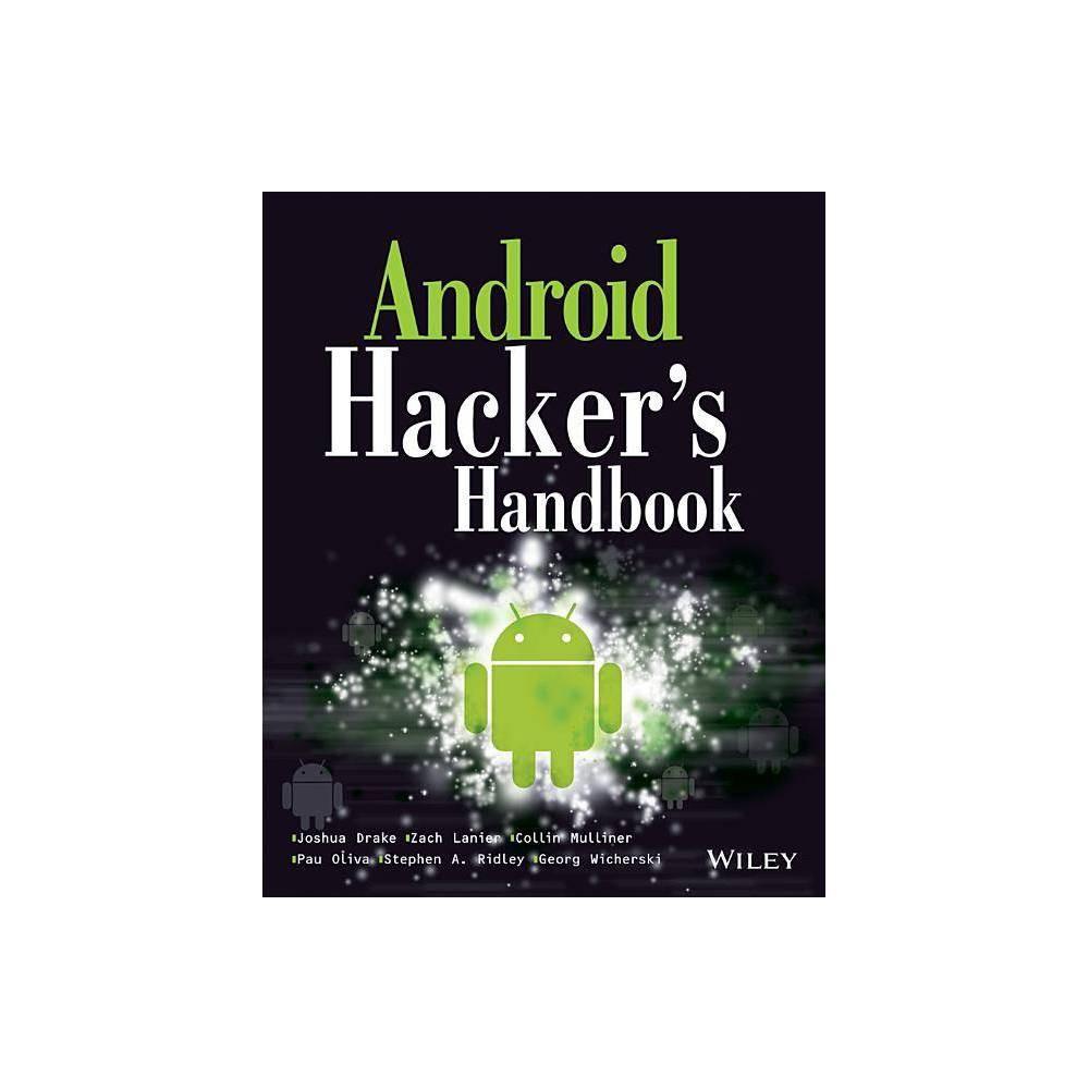 Android Hacker S Handbook By Joshua J Drake Zach Lanier Collin Mulliner Pau Oliva Fora Stephen A Ridley Georg Wicherski Paperback