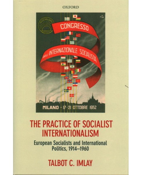 Practice of Socialist Internationalism : European Socialists and International Politics, 1914-1960 - image 1 of 1