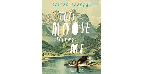This Moose Belongs to Me (School And Library) (Oliver Jeffers) - image 1 of 1