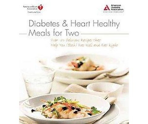 Diabetes & Heart Healthy Meals for Two : Over 170 Delicious Recipes that Help You (Both) Eat Well and - image 1 of 1