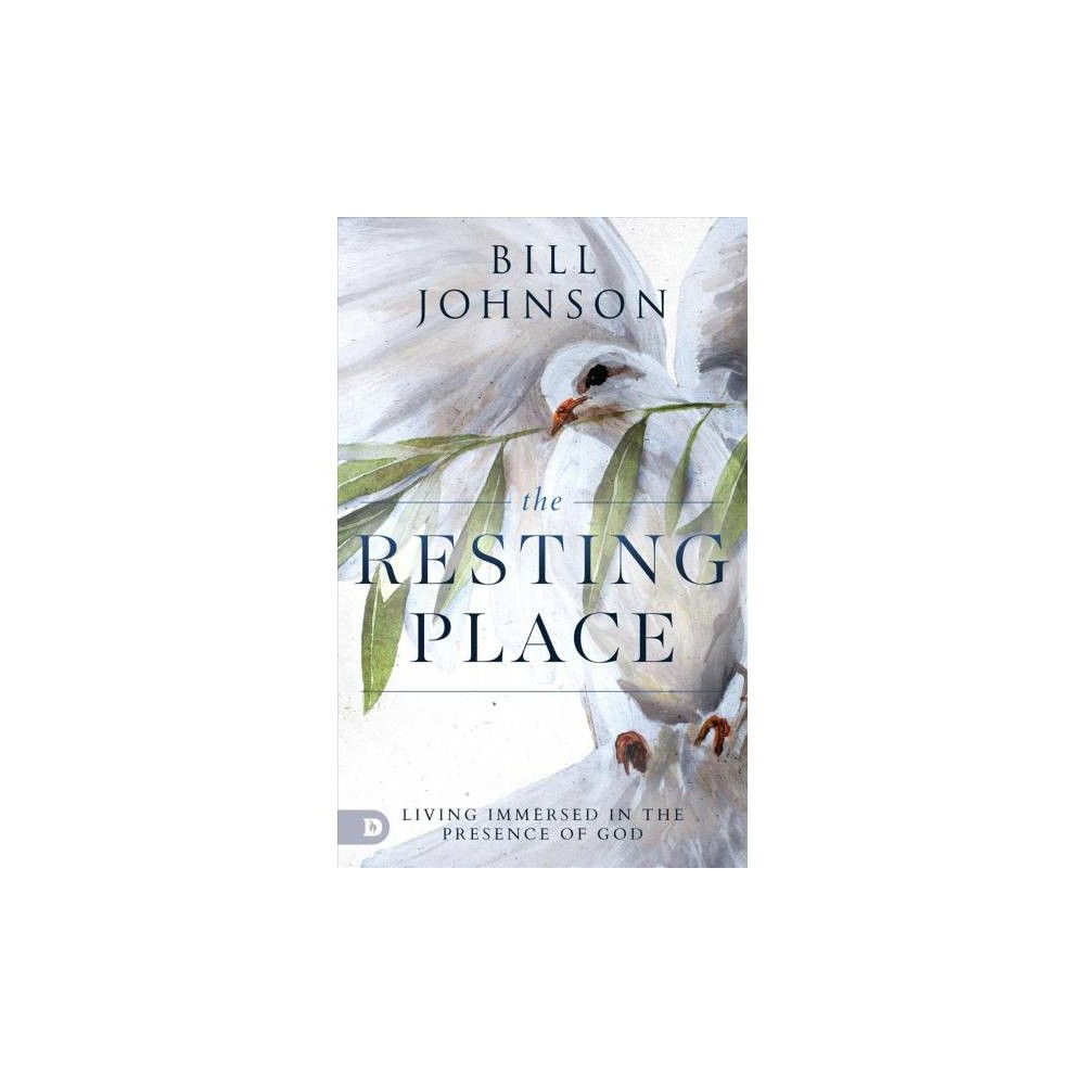 Resting Place : Living Immersed in the Presence of God - by Bill Johnson (Paperback)