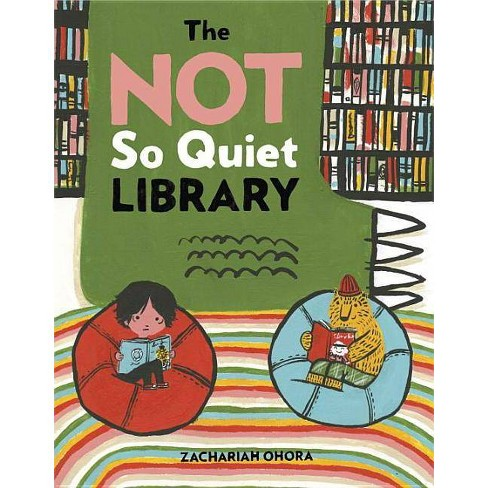 The Not So Quiet Library - by  Zachariah Ohora (Hardcover) - image 1 of 1