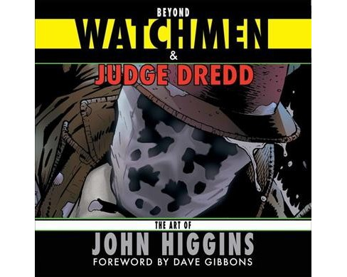 Beyond Watchmen & Judge Dredd : The Art of John Higgins (Paperback) - image 1 of 1