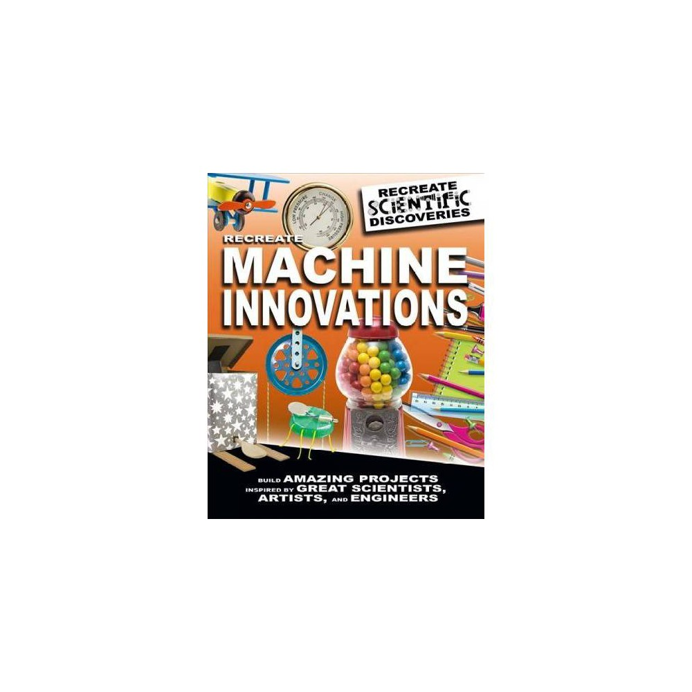 Recreate Machine Innovations - Reprint by Anna Claybourne (Paperback)