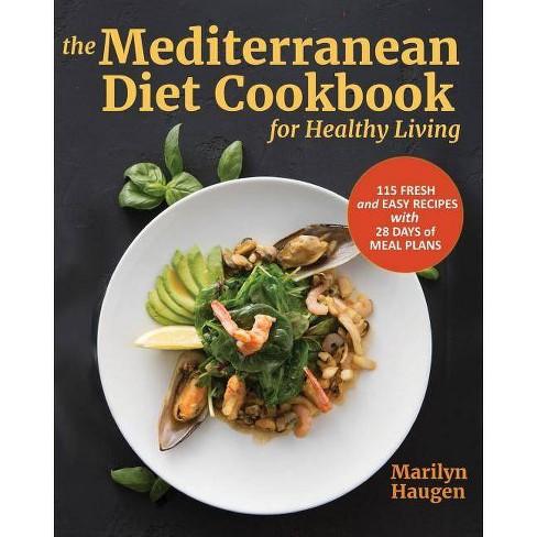 The Mediterranean Diet Cookbook for Healthy Living - by Marilyn Haugen  (Paperback)