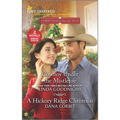 Cowboy Under the Mistletoe & a Hickory Ridge Christmas - by  Linda Goodnight & Dana Corbit (Paperback) - image 1 of 1