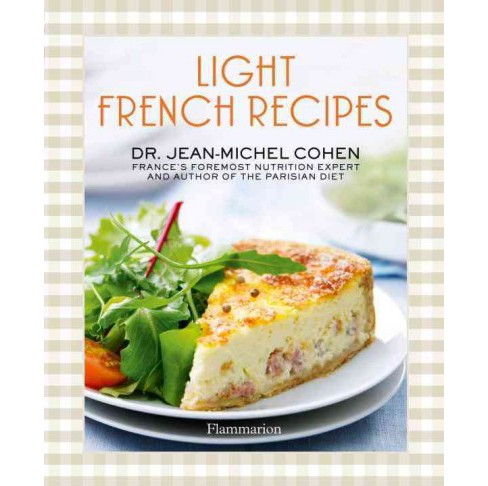 Light French Recipes : A Parisian Diet Cookbook (Hardcover) (Dr. Jean-Michel Cohen) - image 1 of 1
