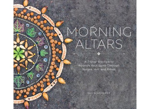 Morning Altars : A 7-Step Practice to Nourish Your Spirit Through Nature, Art, and Ritual -  (Hardcover) - image 1 of 1