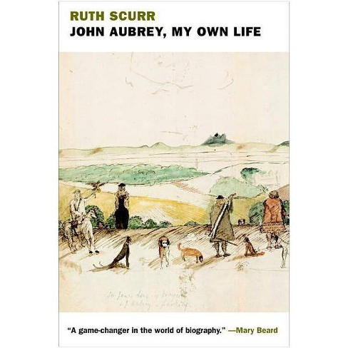 John Aubrey, My Own Life - by  Ruth Scurr (Hardcover) - image 1 of 1