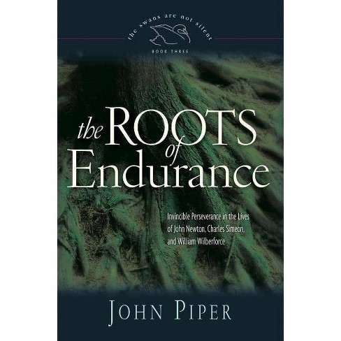 The Roots of Endurance - (Swans Are Not Silent) by  John Piper (Paperback) - image 1 of 1