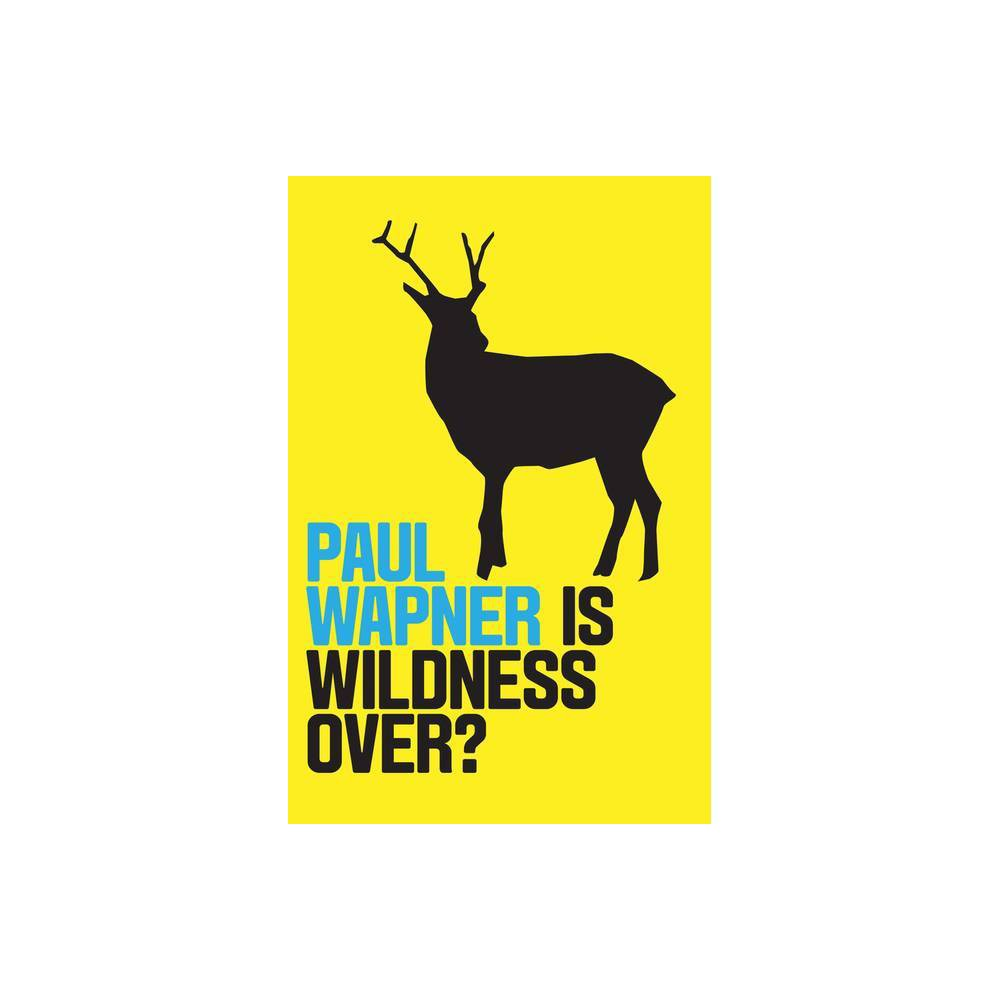 Is Wildness Over Where Am I By Paul Wapner Paperback