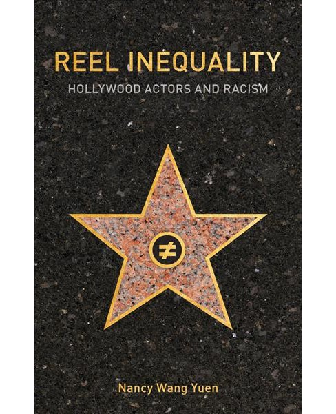 Reel Inequality : Hollywood Actors and Racism (Paperback) (Nancy Wang Yuen) - image 1 of 1