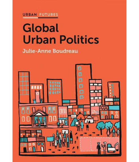 Global Urban Politics : Informalization of the State (Paperback) (Julie-Anne Boudreau) - image 1 of 1