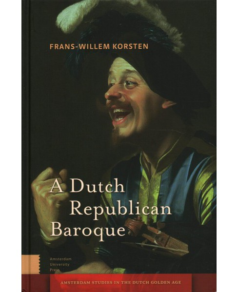 Dutch Republican Baroque : Theatricality, Dramatization, Moment, and Event -  (Hardcover) - image 1 of 1