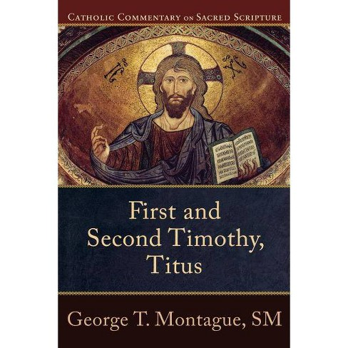 First and Second Timothy, Titus - (Catholic Commentary on Sacred Scripture) by  George T Montague (Paperback) - image 1 of 1