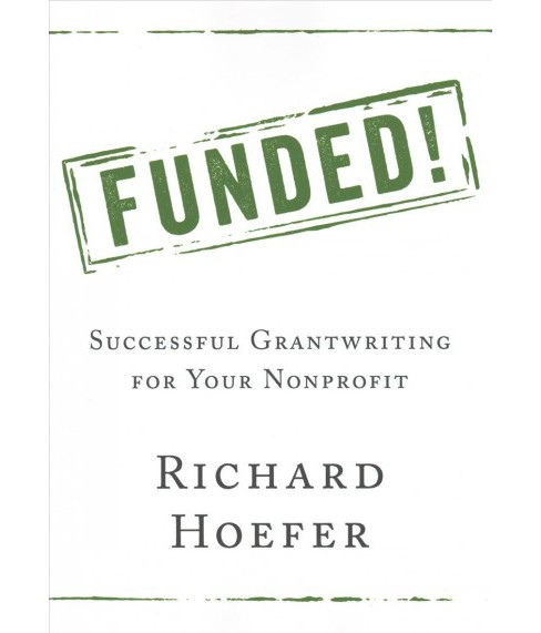 Funded! : Successful Grantwriting for Your Nonprofit -  by Richard Hoefer (Paperback) - image 1 of 1