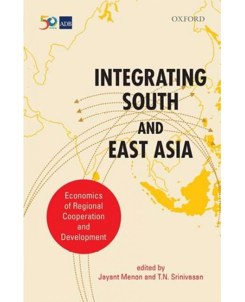 Integrating South and East Asia : Economics of Regional Cooperation and Development -  (Hardcover) - image 1 of 1