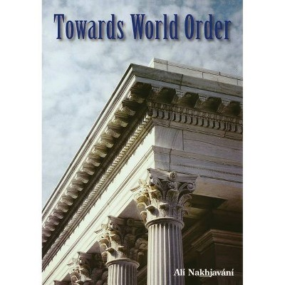 Towards World Order - by  Ali Nakhjavani (Paperback)