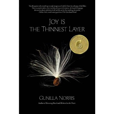 Joy Is the Thinnest Layer - by  Gunilla Norris (Paperback)