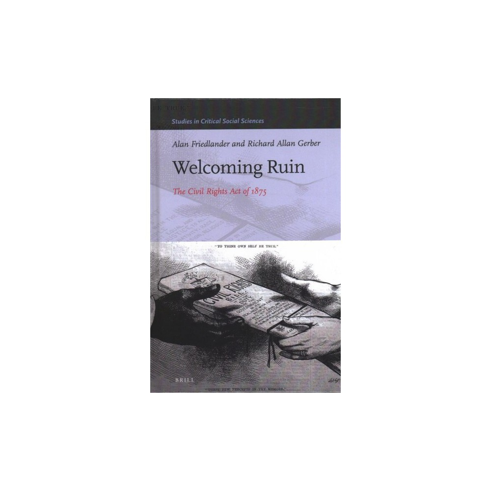 Welcoming Ruin : The Civil Rights Act of 1875 - by Alan Friedlander & Richard Allan Gerber (Hardcover)