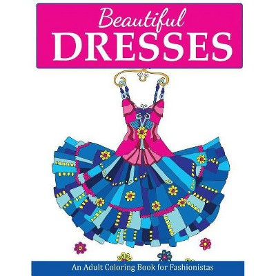 - Beautiful Dresses - (Fashion Coloring Books) By Creative Coloring  (Paperback) : Target