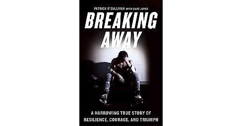 Breaking Away : A Harrowing True Story of Resilience, Courage and Triumph (Hardcover) (Patrick - image 1 of 1