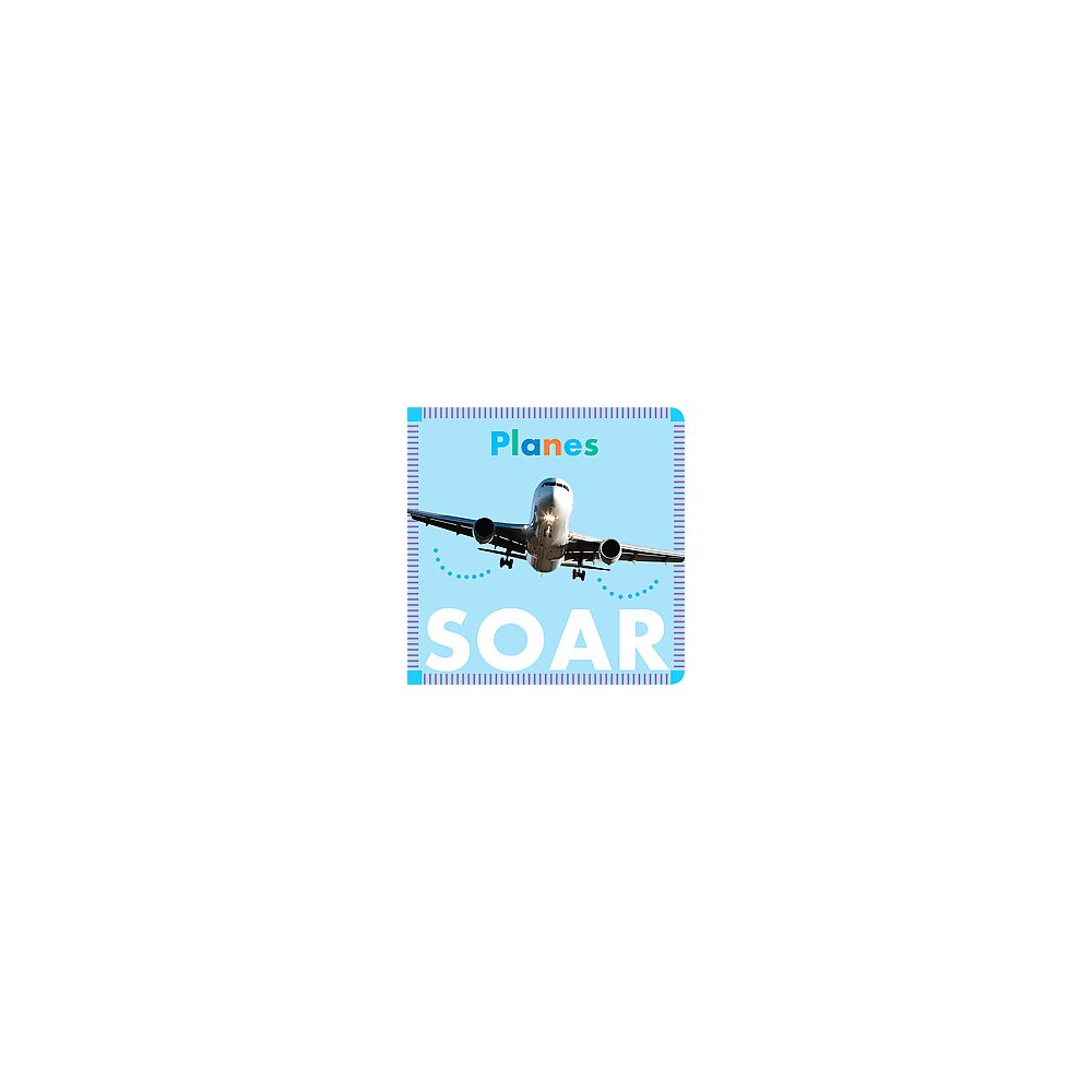 Planes Soar By Rebecca Glaser Board Book