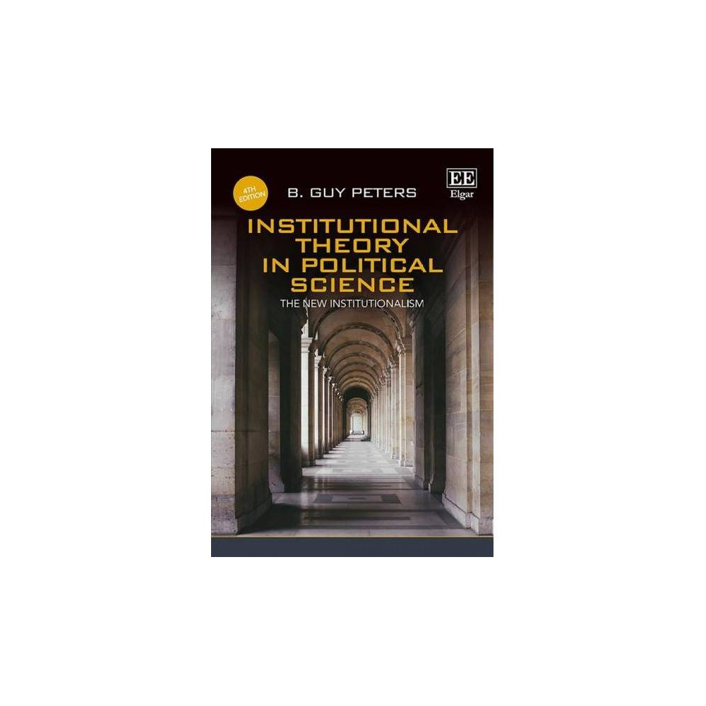 Institutional Theory in Political Science : The New Institutionalism - 4 by B. Guy Peters (Hardcover)