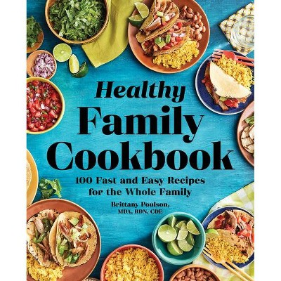 The Healthy Family Cookbook - by Brittany Poulson (Paperback)