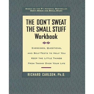The Don't Sweat the Small Stuff Workbook - by Richard Carlson (Paperback)