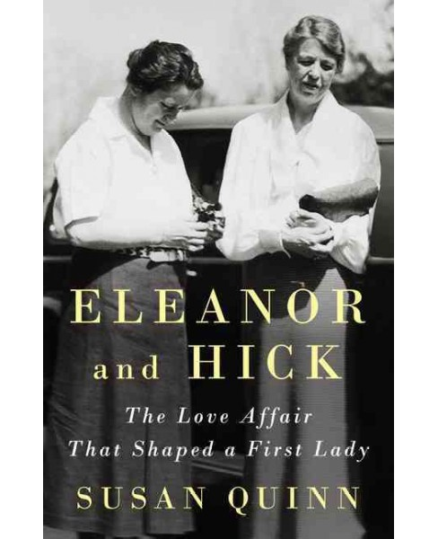 Eleanor and Hick : The Love Affair That Shaped a First Lady (Large Print) (Hardcover) (Susan Quinn) - image 1 of 1