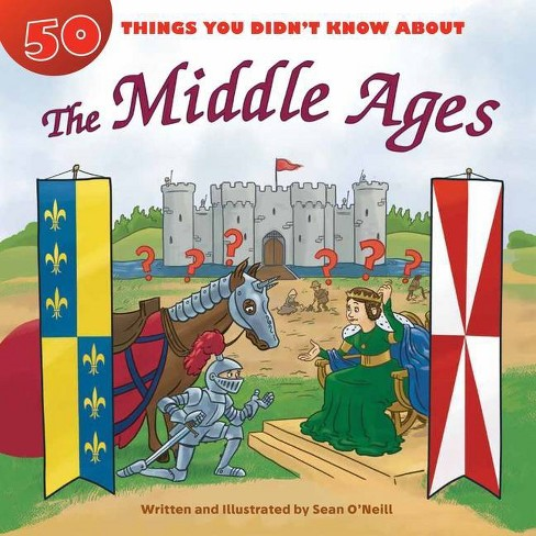 50 Things You Didn't Know about the Middle Ages - by  Sean O'Neill (Hardcover) - image 1 of 1