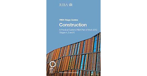 Construction : A Practical Guide to the RIBA Plan of Work 2013: Stages 4, 5 and 6 (Paperback) (Phil - image 1 of 1