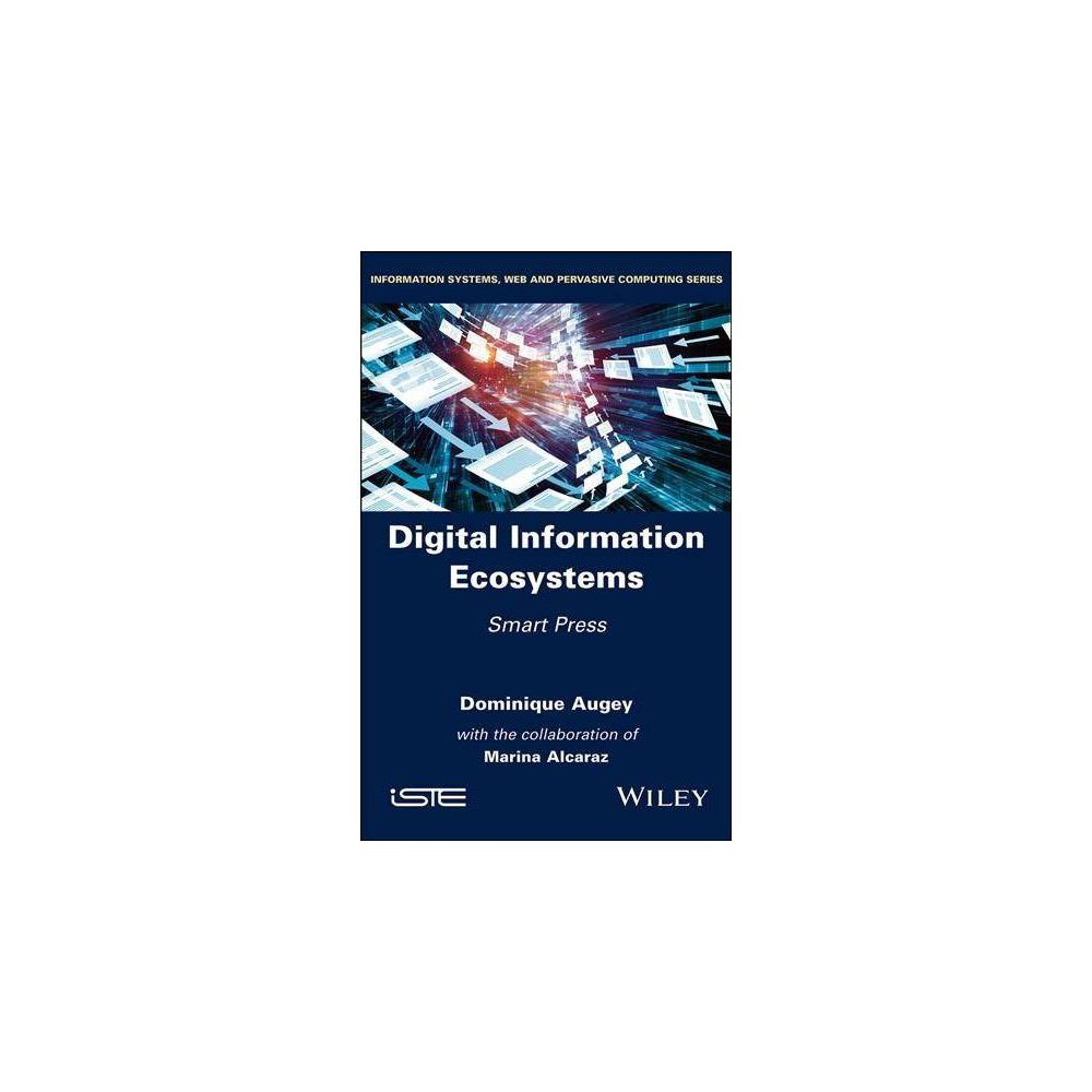 Digital Information Ecosystems : Smart Press - by Dominique Augey (Hardcover)