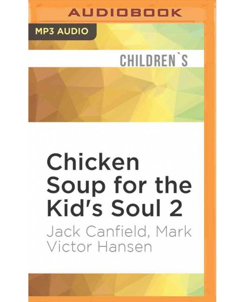 Chicken Soup for the Kid's Soul (Vol 2) (MP3-CD) (Jack Canfield & Mark Victor Hansen) - image 1 of 1