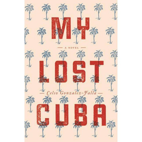 My Lost Cuba - by  Celso Gonzalez-Falla (Hardcover) - image 1 of 1