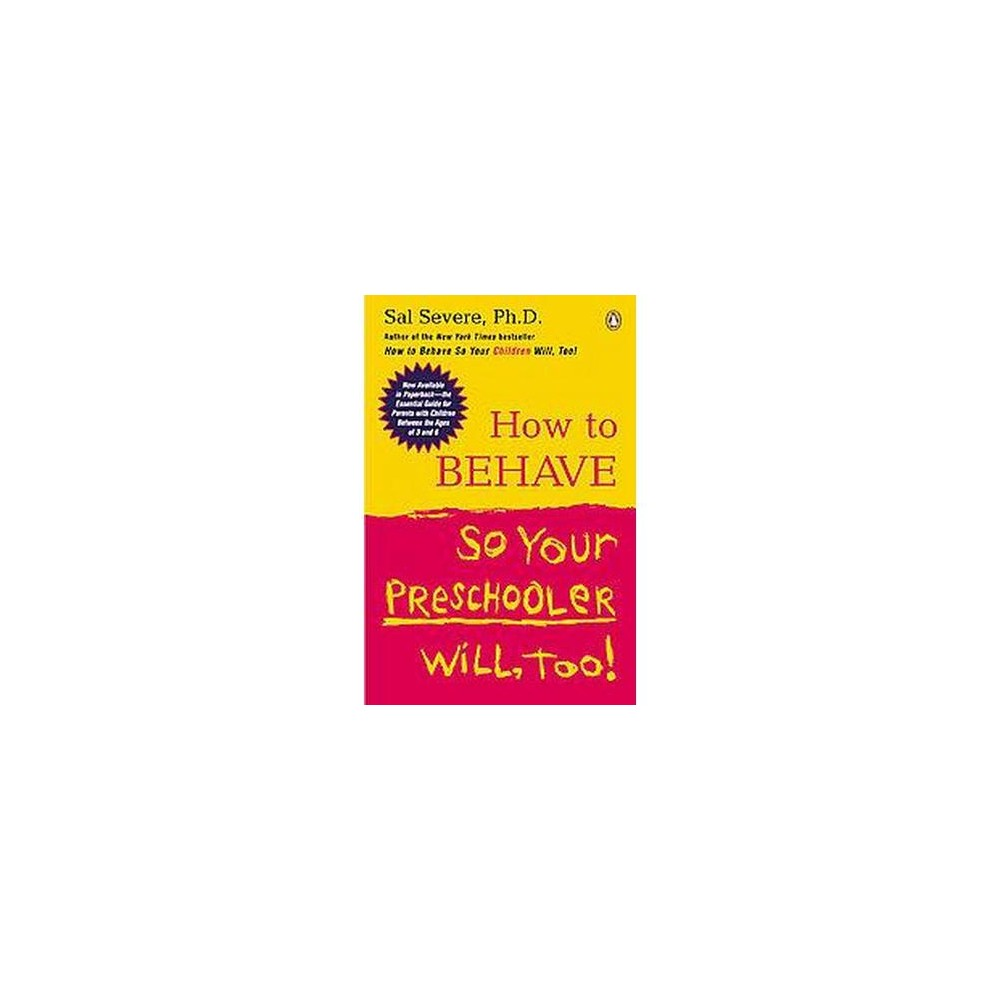 How to Behave So Your Preschooler Will, Too! (Reprint) (Paperback) (Sal Severe)