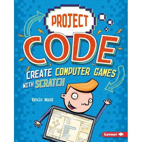 Create Computer Games with Scratch - (Project Code) by  Kevin Wood (Hardcover) - image 1 of 1