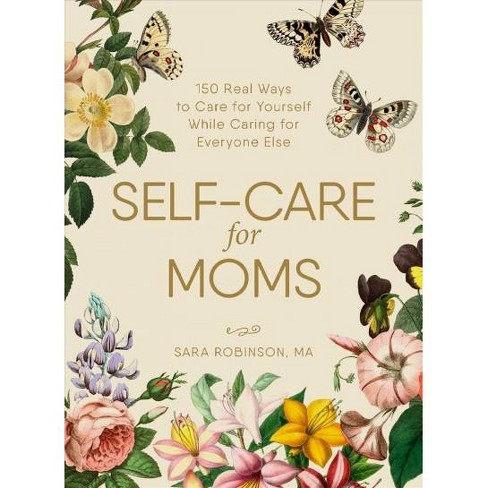 Self-Care for Moms : 150+ Real Ways to Care for Yourself While Caring for Everyone Else -  (Hardcover) - image 1 of 1